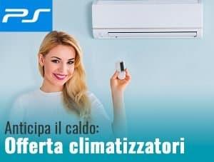 Anticipa il caldo! Offerta climatizzatori